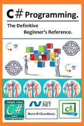 C# Programming :: The Definitive Beginner's Reference.