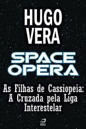 Space Opera - As Filhas de Cassiopeia - A Cruzada pela Liga Interestelar