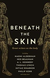 Beneath the Skin: Great Writers on the Body