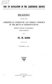 Aids to Navigation in the Lighhouse Service: Hearing Before the Committee on Interstate and Foreign Commerce of the House of Representatives, Sixty-sixth Congress, First Session, on H.R. 6499. October 21, 1919