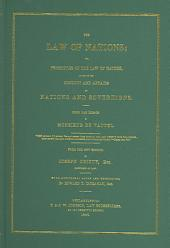 The Law of Nations, Or, Principles of the Law of Nature Applied to the Conduct and Affairs of Nations and Sovereigns