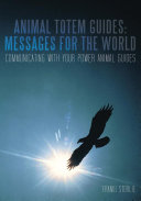 Animal Totem Guides: Messages for the World