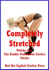 Completely Stretched Volume One: Ten Double Penetration Erotica Stories