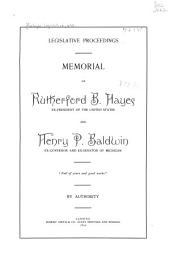 Memorial of Rutherford B. Hayes: Ex-president of the United States and Henry P. Baldwin, Ex-governor and Ex-senator of Michigan ...