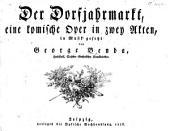 Der Dorfjahrmarkt, eine komische Oper in zwey Akten, etc. [P. F. score.]