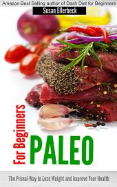 Paleo for Beginners: The Primal Way to Lose Weight and Improve Your Health