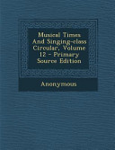 Musical Times and Singing Class Circular  Volume 12   Primary Source Edition PDF