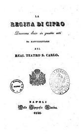 La regina di Cipro dramma lirico in quattro atti [la poesia è di Francesco Guidi