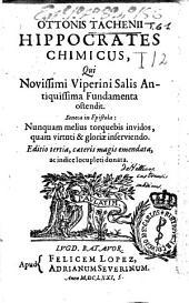 Ottonis Tachenii Hippocrates chimicus, qui novissimi viperini salis antiquissima fundamenta ostendit ...