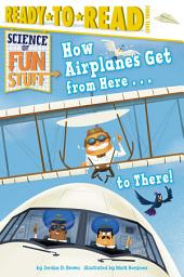 How Airplanes Get from Here . . . to There!: With Audio Recording