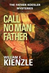 Call No Man Father: The Father Koesler Mysteries:, Book 17