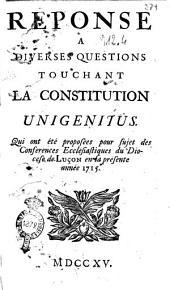 Reponse a diverses questions touchant la Constitution Unigenitus. Qui ont été proposées pour sujet des Conferences Ecclésiastiques du Diocese de Luçon en la présente année 1715