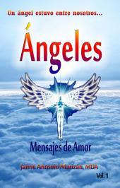 Angeles: Mensajes de amor. Vol 1