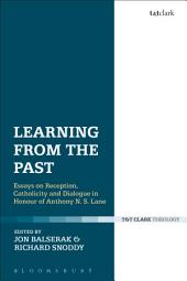 Learning from the Past: Essays on Reception, Catholicity, and Dialogue in Honour of Anthony N. S. Lane