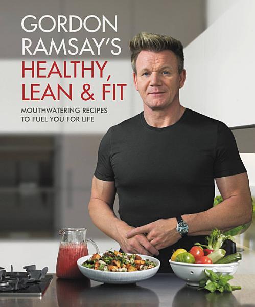 Download Gordon Ramsay s Healthy  Lean   Fit Book