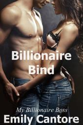 Billionaire Bind: My Billionaire Boss, Part 7 (A BDSM Erotic Romance)