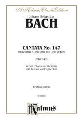 Cantata No. 147 -- Herz und Mund und Tat und Leben (BWV 147): For Solo, SATB Chorus/Choir and Orchestra with German and English Text (Choral Score)