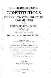 The Federal and State Constitutions, Colonial Charters, and Other Organic Laws of the State, Territories, and Colonies Now Or Heretofore Forming the United States of America: Volume 4