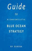 Guide to W  Chan Kim s   Et Al Blue Ocean Strategy