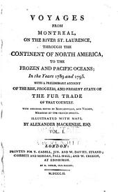 Voyages from Montreal: On the River St. Laurence, Through the Continent of North America, to the Frozen and Pacific Oceans; in the Years 1789 and 1793. With a Preliminary Account of the Rise, Progress, and Present State of the Fur Trade of that Country