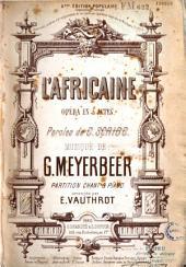 L'Africaine. Opéra en 5 actes. Paroles de E. Scribe. Musique de G. Meyerbeer. Partition Chant & Piano arrangée par E. Vauthrot