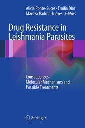 Drug Resistance in Leishmania Parasites: Consequences, Molecular Mechanisms and Possible Treatments