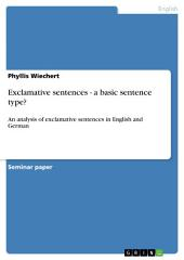 Exclamative sentences - a basic sentence type?: An analysis of exclamative sentences in English and German