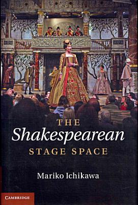 The Shakespearean Stage Space PDF