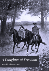 A Daughter of Freedom: A Story of the Latter Period of the War for Independence