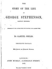 The Story of the Life of George Stephenson: Abridged by the Author from the Original and Langer Work Thirteenth Thousand with Portrait and Illustrative Woodcuts