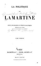 La politique de Lamartine, choix de discours et écrits politiques: précédé d'une étude sur la vie politique de Lamartine--, Volume1