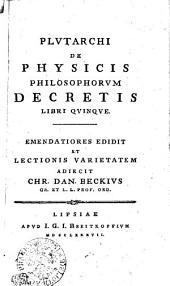 Plutarchi de physicis philosophorum decretis libri quinque