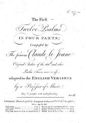 The First Twelve Psalms in Four Parts ... Adapted to the English Versions by a Professor of Music