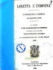 Loretta l'indovina commedia lirica in quattro atti la poesia è di Almerindo Spadetta