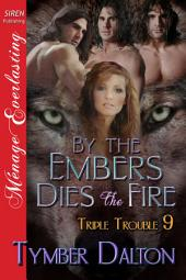 By the Embers Dies the Fire [Triple Trouble 9]