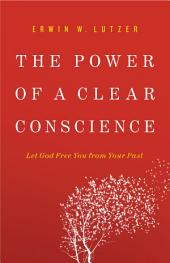 The Power of a Clear Conscience: Let God Free You from Your Past