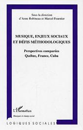 Musique, enjeux sociaux et défis méthodologiques: Perspectives comparées Québec, France, Cuba