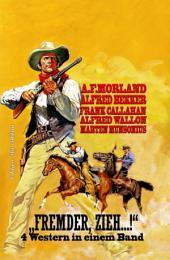 """""""Fremder, zieh...!"""": 4 Western in einem Band"""