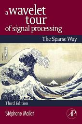A Wavelet Tour of Signal Processing: The Sparse Way, Edition 3