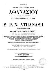 Tou en Hagiois Patros Hēmōn Athanasiou Archiepiskopou Alexandreias ta heuriskomena panta: Volume 4