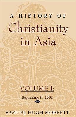 A History of Christianity in Asia  Vol  I