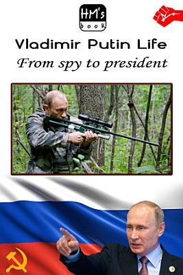 Vladimir Putin Life  From spy to president PDF