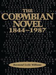 The Colombian Novel  1844 1987 PDF