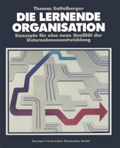 Die Lernende Organisation: Konzepte für eine neue Qualität der Unternehmensentwicklung