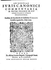 Ad Regvlas Ivris Canonici Commentaria D. Petri Peckii IC. Et Ordinarii Ivris Professoris: Eiusdem de Sacrosanctis & Catholicis Christi Ecclesiis reparandis, Liber vnus