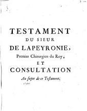 Testament du sieur de La Peyronie, premier chirurgien du roi, et consultation au sujet de ce testament