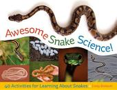 Awesome Snake Science: 40 Activities for Learning about Snakes