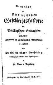 Beyträge zur Nördlingischen Geschlechtshistorie: die Nördlingischen Epitaphien enthaltend, Bände 1-2
