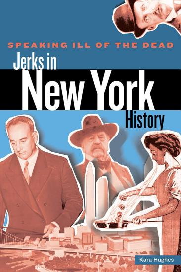 Speaking Ill of the Dead  Jerks in New York History PDF