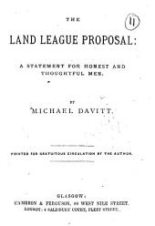 The Land league proposal: a statement for honest and thoughtful men: Volume 11